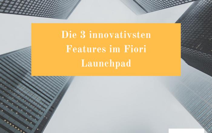 Die 3 innovativsten Features im Fiori Launchpad